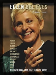 Ellen Believes - Be Inspired By Ellen DeGeneres Words ebook by Mobile Library
