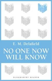 No One Now Will Know ebook by E. M. Delafield