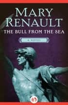 The Bull from the Sea ebook by Mary Renault