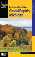 Best Easy Day Hikes Grand Rapids, Michigan ebook by Kevin Revolinski