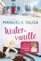 Wintervanille - Roman ebook by Manuela Inusa