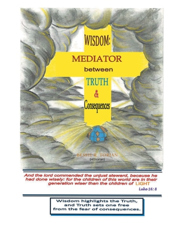 Wisdom - Mediator between Truth and Consequences ebook by Bessie R. Torian