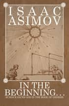 In the Beginning . . . - Science Faces God in the Book of Genesis ebook by Isaac Asimov