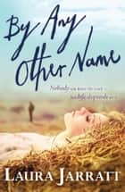 By Any Other Name ebook by Laura Jarratt