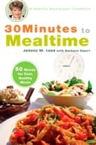 30 Minutes to Mealtime - A Healthy Exchanges Cookbook ebook by JoAnna M. Lund, Barbara Alpert