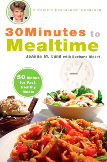30 Minutes to Mealtime - A Healthy Exchanges Cookbook eBook by JoAnna M. Lund,Barbara Alpert