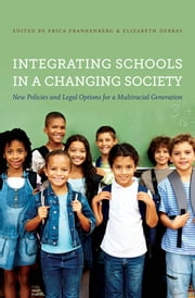 Integrating Schools in a Changing Society - New Policies and Legal Options for a Multiracial Generation ebook by Erica Frankenberg,Elizabeth DeBray