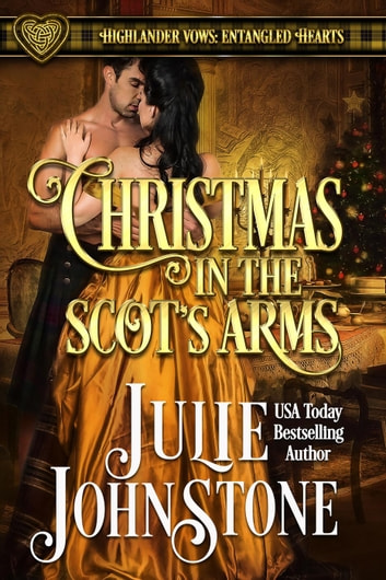 Christmas in the Scot's Arms - Highlander Vows: Entangled Hearts, #3 ebook by Julie Johnstone