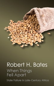 When Things Fell Apart - State Failure in Late-Century Africa ebook by Robert H. Bates
