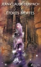 Etoiles Mortes ebook by Jean-Claude Dunyach