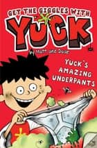 Yuck's Amazing Underpants eBook by Matt and Dave