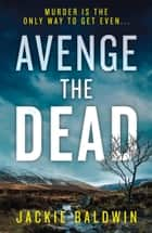 Avenge the Dead: An absolutely gripping Scottish crime thriller you won't be able to put down (DI Frank Farrell, Book 3) ebook by Jackie Baldwin