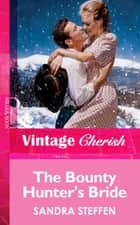 The Bounty Hunter's Bride (Mills & Boon Vintage Cherish) ebook by Sandra Steffen