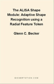 The ALISA Shape Module: Adaptive Shape Recognition using a Radial Feature Token ebook by Becker, Glenn C.