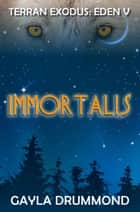 Immortalis - TERRAN EXODUS: EDEN V, #1 ebook by Gayla Drummond