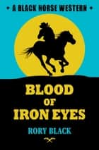 Blood of Iron Eyes ebook by Rory Black
