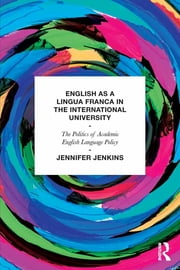 English as a Lingua Franca in the International University - The Politics of Academic English Language Policy ebook by Jennifer Jenkins