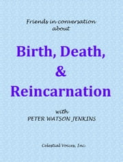 Conversations about Birth, Death, and Reincarnation ebook by Peter Watson Jenkins