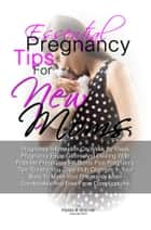 Essential Pregnancy Tips For New Moms - Pregnancy Information On Week By Week Pregnancy Expectations And Dealing With Possible Pregnancy Problems Plus Pregnancy Tips To Help You Cope With Changes In Your Body To Make Your Pregnancy More Comfortable And Free From Complications ebook by Alyssa B. Brenner