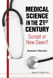 Medical Science in the 21st Century - Sunset or New Dawn? ebook by Desmond J Sheridan