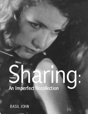Sharing: An Imperfect Recollection ebook by Basil John