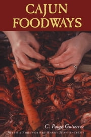 Cajun Foodways ebook by C. Paige Gutierrez,Barry Jean Ancelet