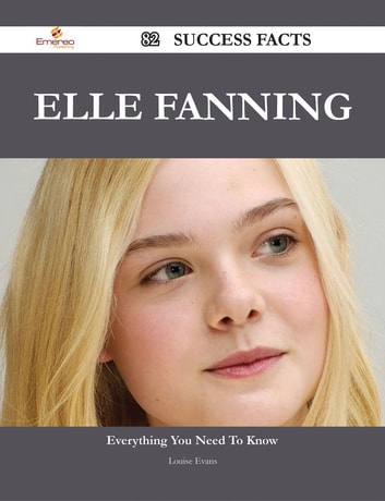 Elle Fanning 82 Success Facts - Everything you need to know about Elle Fanning ebook by Louise Evans