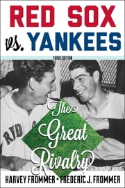 Red Sox vs. Yankees - The Great Rivalry ebook by Harvey Frommer,Frederic J. Frommer