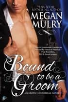 Bound to be a Groom ebook by Megan Mulry