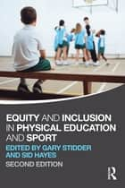 Equity and Inclusion in Physical Education and Sport ebook by Gary Stidder, Sid Hayes