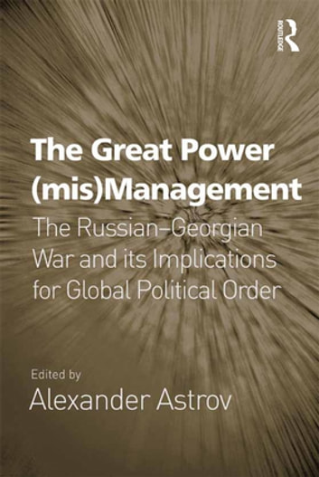 The Great Power (mis)Management - The Russian–Georgian War and its Implications for Global Political Order ebook by