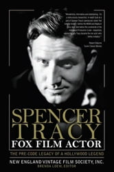 Spencer Tracy Fox Film Actor - The Pre-Code Legacy of a Hollywood Legend ebook by New England Vintage Film Society, Inc.