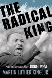 The Radical King ebook by Cornel West,Dr. Martin Luther King, Jr.