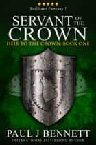 Servant of the Crown - An Epic Fantasy Novel ebook by Paul J Bennett