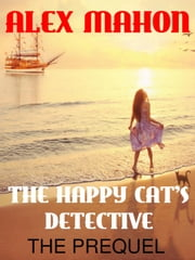 The Happy Cat's Detective - (The Happy Cat's Detective Mysteries), #1 ebook by Alex Mahon
