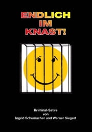 Endlich im Knast! - Kriminal-Satire ebook by Werner Siegert Ingrid Schumacher