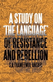 A Study on 'the Language' of Resistance and Rebellion ebook by S.A.Thameemul Ansari