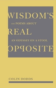 Wisdom's Real Opposite ebook by Colin Dodds