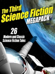 The Third Science Fiction MEGAPACK® - 26 Modern and Classic Science Fiction Tales ebook by Fritz Leiber, Philip K. Dick