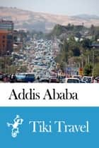 Addis Ababa (Ethiopia) Travel Guide - Tiki Travel ebook by Tiki Travel
