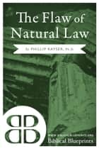 The Flaw of Natural Law ebook by Phillip Kayser