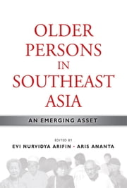 Older Persons in Southeast Asia: An Emerging Asset ebook by Evi Nurvidya Arifin,Aris Ananta
