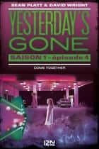 Yesterday's gone - saison 1 - épisode 4 : Come together ebook by Hélène COLLON,Sean PLATT,David WRIGHT