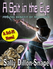 A Spit In The Eye: For The Benefit Of Mankind ebook by Sally Dillon-Snape