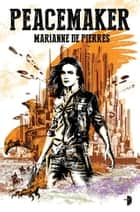 Peacemaker ebook by Marianne De Pierres
