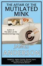 The Affair of the Mutilated Mink - A delightfully quirky murder mystery in the great tradition of Agatha Christie eBook by James Anderson
