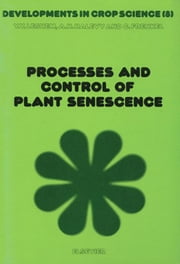Processes and Control of Plant Senescence ebook by Leshem, Y.Y.