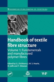 Handbook of Textile Fibre Structure - Fundamentals and Manufactured Polymer Fibres ebook by Stephen Eichhorn,J. W. S. Hearle,M Jaffe,T Kikutani