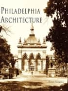 Philadelphia Architecture ebook by Thom Nickels