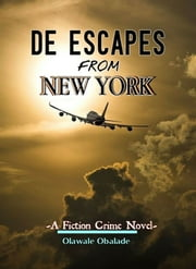 De Escapes From New York: A Fiction Crime Story ebook by Olawale Obalade Sr